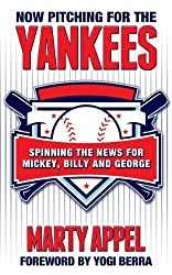 Now Pitching for the Yankees: Spinning the News for Mickey, Billy, and George by Marty Appel (2013-08-20)