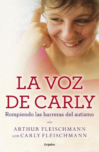 La voz de Carly (e-original): Rompiendo las barreras del autismo por Arthur Fleischmann