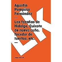 Las fazañas de Hidalgo, Quixote de nuevo cuño, facedor de tuertos, etc. (Teatro)