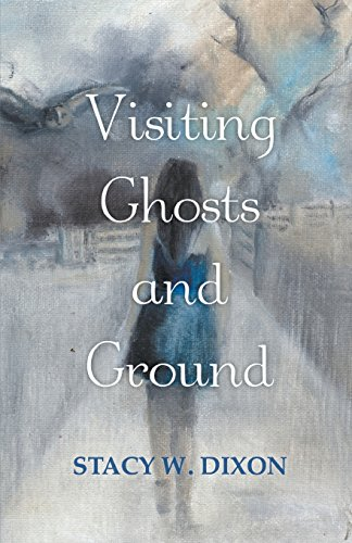 Visiting Ghosts and Ground por Stacy Dixon