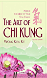 The Art of Chi Kung: Making The Most Of Your Vital Energy (English Edition)