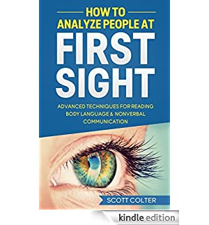 HOW TO ANALYZE PEOPLE: BODY LANGUAGE: At First Sight, Advanced Techniques for Reading Body Language & Non-Verbal Communication (Psychology Reading People ... NonVerbal Communication) (English Edition) [Edizione Kindle]