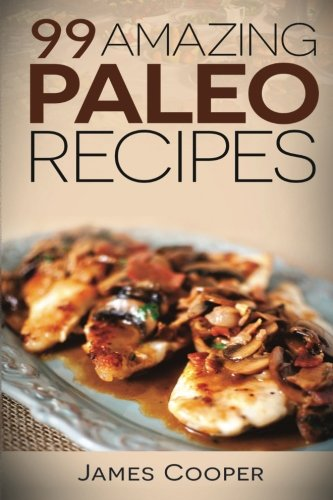 paleo-99-amazing-paleo-recipes-discover-the-benefits-of-the-paleo-diet-and-start-losing-weight-today