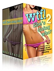 WTF! She's Doing Who? 2: Ultimate Taboo Collection of Forbidden Fantasies