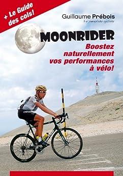 MOONRIDER: Boostez Naturellement vos Performances à Vélo ! par [PREBOIS, GUILLAUME]