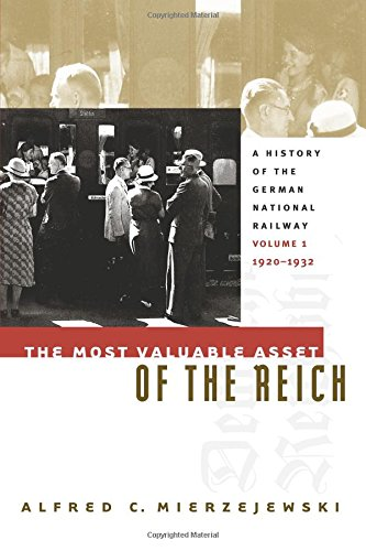 the-most-valuable-asset-of-the-reich-a-history-of-the-german-national-railway-volume-1-1920-1932