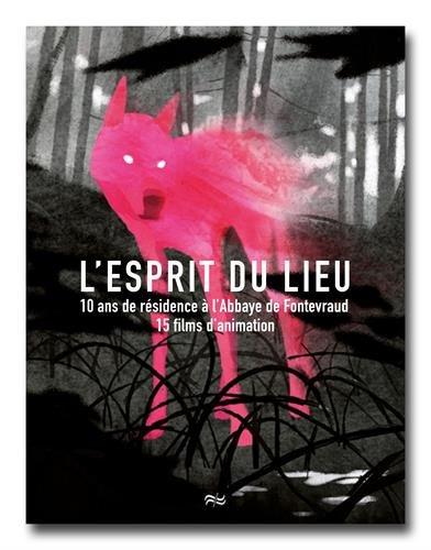 L'esprit du lieu : 10 ans de résidence à l'abbaye du Fontevraud : 15 films d'animation par Collectif