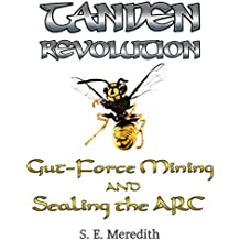 TANDEN REVOLUTION: Gut-Force Mining and Sealing the ARC (English Edition)