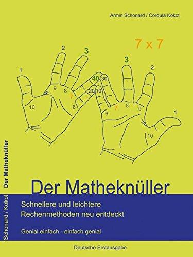 (Der Matheknüller: Schnellere und leichtere Rechenmethoden neu entdeckt. Genial einfach - einfach genial)