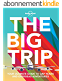 The Big Trip: Your Ultimate Guide to Gap Years and Overseas Adventures