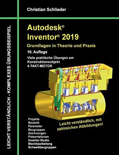 Autodesk Inventor 2019 - Grundlagen in Theorie und Praxis: Viele praktische Übungen am Konstruktionsobjekt 4-Takt-Motor -