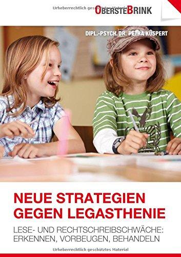 Neue Strategien gegen Legasthenie: Lese- und Rechtschreibschwäche: Erkennen, Vorbeugen, Behandeln