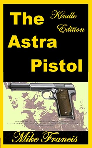 The Astra Pistol:The Pipewrench,A Little Known Sidearm With a Genius Design! (English Edition) -