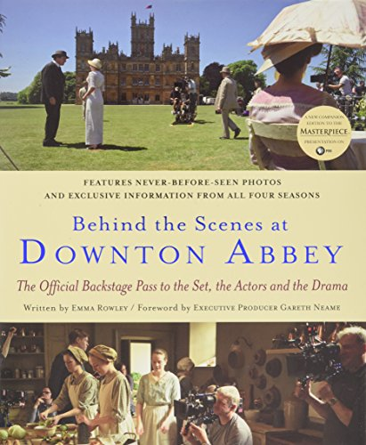 Behind the Scenes at Downton Abbey: The Official Backstage Pass to the Set, the Actors and the Drama por Emma Rowley