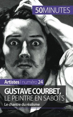 Gustave Courbet, le peintre en sabots: Le chantre ...