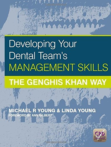Developing Your Dental Team's Management Skills: the Genghis Khan Way: Written by Michael R Young, 2013 Edition, (1st New edition) Publisher: Radcliffe Publishing Ltd [Paperback]