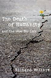 The Death of Humanity: and the Case for Life by Richard Weikart (2016-04-04)