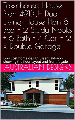 Townhouse House Plan 491DU- Dual Living House Plan 8 Bed + 2 Study Nooks + 6 Bath + 4 Car - 2 x Double Garage: Low Cost home design Essential-Pack - showing ... (Duplex House Design) (English Edition)