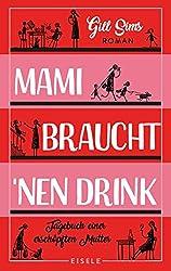 Mami braucht 'nen Drink: Tagebuch einer erschöpften Mutter (German Edition)