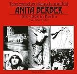 Tanz zwischen Rausch und Tod. Anita Berber 1918-1928 in Berlin