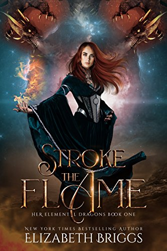 Stroke The Flame: A Reverse Harem Dragon Fantasy (Her Elemental Dragons Book 1) (English Edition)