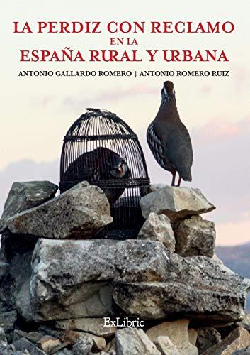 La perdiz con reclamo en la España rural y urbana por Antonio Gallardo Romero
