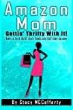 Amazon Mom - Gettin' Thrifty With It!: How to Turn Thrift Store Finds into Full Time Income by Stacy McCafferty (2014-08-03)