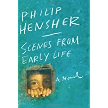 Scenes from Early Life: A Novel by Philip Hensher (2013-01-08)