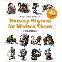 When Jack Sued Jill - Nursery Rhymes for Modern Times by Felix Dennis (2006-11-16)
