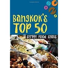 BANGKOK'S TOP 50 STREET FOOD STALLS