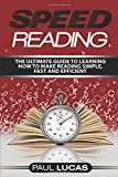 Speed Reading: The Ultimate Guide to Learning How to Make Reading Simple, Fast