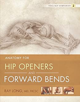 Anatomy for Hip Openers and Forward Bends: Yoga Mat Companion 2 (English Edition) par [Long MD FRCSC, Ray]