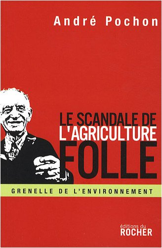 Le Scandale de l'agriculture folle : Reconstruire la politique agricole européenne par André Pochon