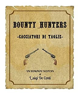 BOUNTY HUNTERS: -Cacciatori di taglie- di [De Conti, Luigi]