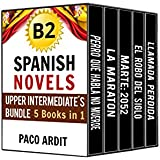 Spanish Novels: Upper Intermediate's Bundle B2 - Five Spanish Short Stories for Upper Intermediates in a Single Book (Learn Spanish Boxset #4) (Spanish Edition)