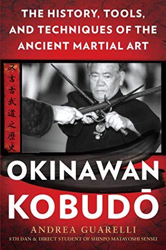 Okinawan Kobudo: The History, Tools, and Techniques of the Ancient Martial Art por Andrea Guarelli
