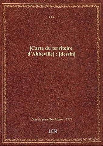 Carte Et Le Territoire - [Carte du territoire d'Abbeville] :
