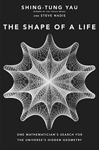 The Shape of a Life – One Mathematician`s Search for the Universe`s Hidden Geometry