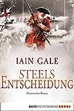 Steels Entscheidung: Historischer Roman (Klassiker. Historischer Roman. Bastei Lübbe Taschenbücher)