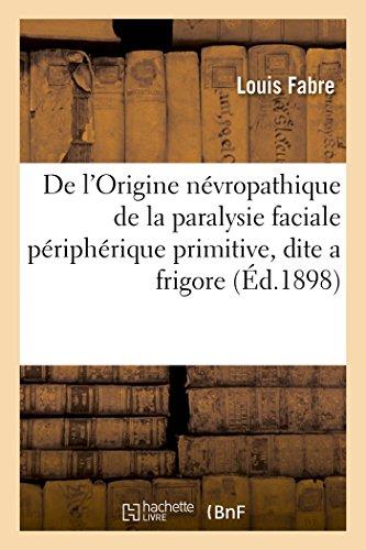 De l'Origine névropathique de la paralysie faciale périphérique primitive, dite a frigore par Louis Fabre
