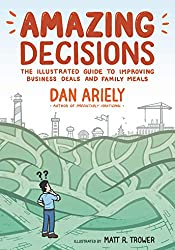 Amazing Decisions: The Illustrated Guide to Improving Business Deals and Family Meals