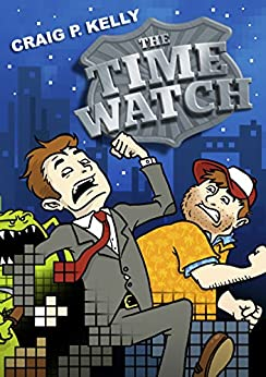 The Time Watch (The Adventures of Jack and Joe Book 3) by [Kelly, Craig P.]
