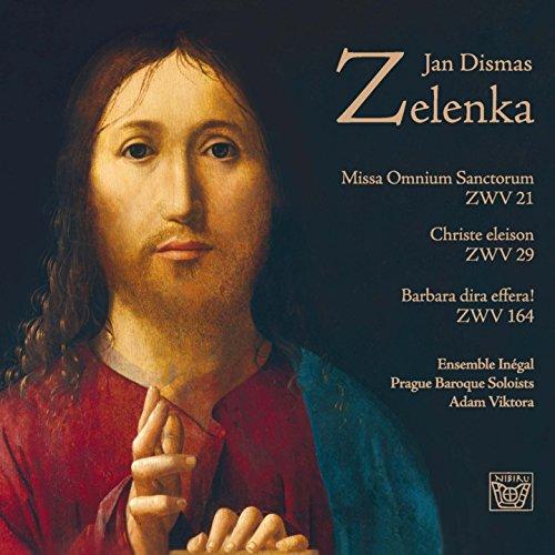 Jan Dismas Zelenka: Missa omnium sanctorum, ZWV 21, Christe eleison, ZWV 29 & Barbara dira effera!, ZWV 164