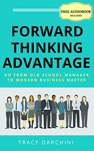 Forward Thinking Advantage: Go from an Old School Manager to a Modern Business Master (English Edition)