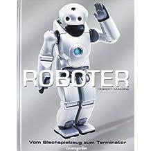 Roboter: Vom Blechspielzeug zum Terminator
