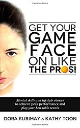 Get Your Game Face On Like The Pros!: Mental Skills And Lifestyle Choices To Achieve Peak Performance And Play Your Best Table Tennis