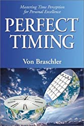 Perfect Timing: Mastering Time Perception for Personal Excellence by Von Braschler (2002-05-08)