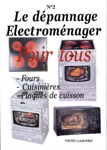 Le dépannage Electroménager Pour tous : Tome 2, Fours, Cuisinières, Plaques de cuisson par Louis-Marc Favre