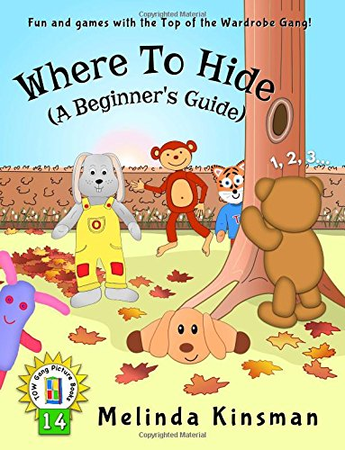 Where To Hide (A Beginner's Guide): U.S.English Edition - Fun Rhyming Bedtime Story - Picture Book / Beginner Reader (for ages 3-6): Volume 14 (Top of the Wardrobe Gang Picture Books)