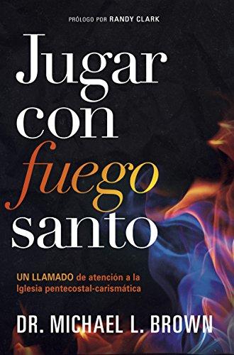 Jugar con fuego santo/ Playing With Holy Fire: Un llamado de ...